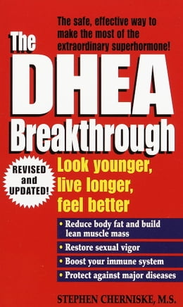 Book The DHEA Breakthrough: Look Younger, Live Longer, Feel Better by Stephen Cherniske