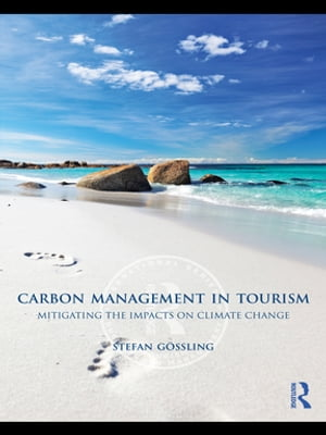 Carbon Management in Tourism Mitigating the Impacts on Climate Change