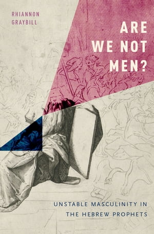 Are We Not Men? Unstable Masculinity in the Hebrew Prophets