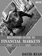 Beginners Guide To Financial Markets by David Ryan