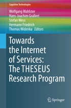 Towards the Internet of Services: The THESEUS Research Program by Wolfgang Wahlster