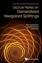 Lecture Notes on Generalized Heegaard Splittings by Martin Scharlemann