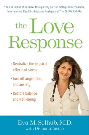 The Love Response Your Prescription to Turn Off Fear,  Anger,  and Anxiety to Achieve Vibrant Health and Transform Your Life