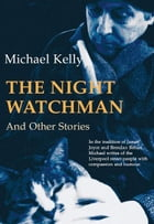 The Night Watchman: And Other Stories by Michael Kelly