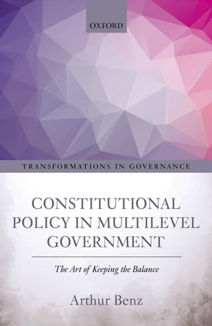 Constitutional Policy in Multilevel Government The Art of Keeping the Balance