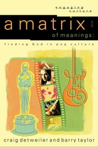A Matrix of Meanings (Engaging Culture): Finding God in Pop Culture