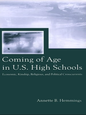 Coming of Age in U.S. High Schools Economic,  Kinship,  Religious,  and Political Crosscurrents