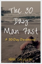 The 30 Day Man Fast by Nikki Carpenter