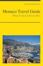 Monaco Travel Guide - What To See & Do by Kenneth Humphrey