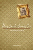 Mary Lincoln's Insanity Case: A Documentary History by Jason Emerson