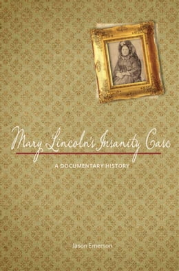 Book Mary Lincoln's Insanity Case: A Documentary History by Jason Emerson