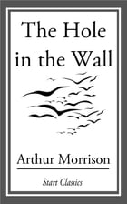 The Hole in the Wall by Arthur Morrison