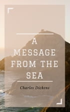 A Message from the Sea (Annotated) by Charles Dickens
