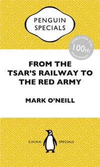 From the Tsar's Railway to the Red Army: China Penguin Specials