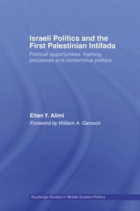 Israeli Politics and the First Palestinian Intifada: Political Opportunities, Framing Processes and…