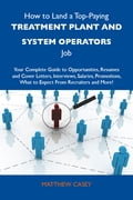 How to Land a Top-Paying Treatment plant and system operators Job: Your Complete Guide to Opportunities, Resumes and Cover Letters, Interviews, Salaries, Promotions, What to Expect From Recruiters and More