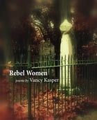 Rebel Women by Vancy Kasper