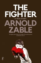 The Fighter: A True Story by Arnold Zable