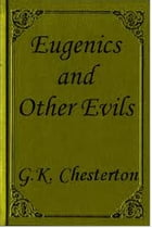 Eugenics and Other Evils by G.K. Chesterton