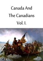 Canada And The Canadians Vol. I. by Sir Richard Henry Bonnycastle