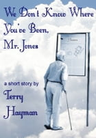 We Don't Know Where You've Been, Mr. Jones by Terry Hayman