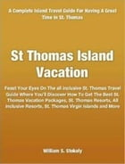 St Thomas Island Vacation: Feast Your Eyes On The all inclusive St. Thomas Travel Guide Where You'll Discover How To Get The Be by William Stokely