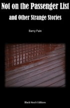 Not on the Passenger List and other Strange Stories by Barry Pain