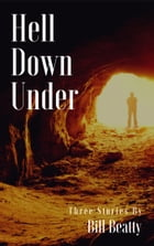 Hell Down Under by Bill Beatty