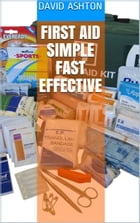 First Aid: Simple, Fast, Effective by David Ashton