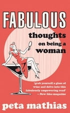 Fabulous: Thoughts on Being a Woman by Peta Mathias