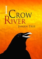 I Crow River by Jaman Tree
