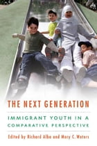 The Next Generation: Immigrant Youth in a Comparative Perspective by Richard Alba