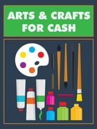 Arts and Crafts for Cash by Anonymous