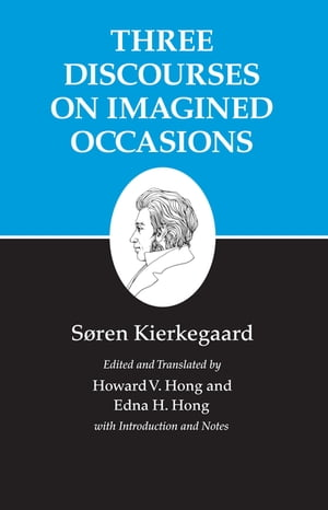 Kierkegaard's Writings,  X Three Discourses on Imagined Occasions
