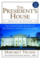 The President's House: 1800 to the Present The Secrets and History of the World's Most Famous Home by Margaret Truman