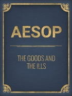 The Goods And The Ills by Aesop