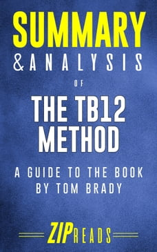Summary & Analysis of The TB12 Method: How to Achieve a Lifetime of Sustained Peak Performance , A…