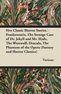 Five Classic Horror Stories - Frankenstein, the Strange Case of Dr. Jekyll and Mr. Hyde, the Werewolf, Dracula, the Phantom of the Opera (Fantasy and 26c5d535-c631-400f-ad0d-224e219622a2