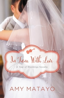 Book In Tune with Love: An April Wedding Story by Amy Matayo