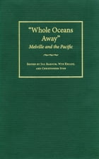Whole Oceans Away: Melville and the Pacific by Wyn Kelley