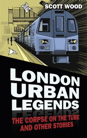 London Urban Legends The Corpse on the Tube and Other Stories