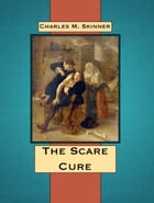 The Scare Cure by Charles M. Skinner