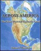 Across America : The Great West and the Pacific Coast by James F. Rusling