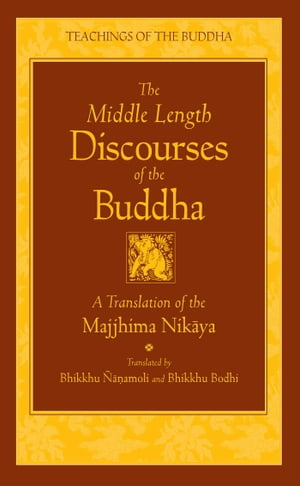 The Middle Length Discourses of the Buddha A Translation of the Majjhima Nikaya