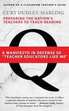 """Preparing the Nation's Teachers to Teach Reading: A Manifesto in Defense of """"Teacher Educators Like Me"""" by Curt Dudley-Marling"""