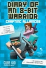 Diary of an 8-Bit Warrior: Crafting Alliances (Book 3 8-Bit Warrior series) Cover Image