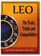 Leo: Leo Star Sign Traits, Truths and Love Compatibility by Sarah Johnstone