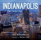 Indianapolis: The Circle City by Lee Mandrell