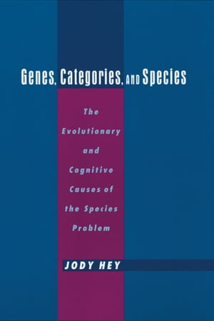Genes,  Categories,  and Species The Evolutionary and Cognitive Cause of the Species Problem