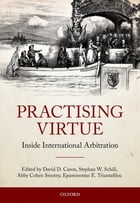 Practising Virtue: Inside International Arbitration by David D. Caron